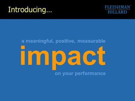 Impact a meaningful, positive, measurable on your performance Introducing…