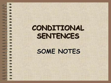 CONDITIONAL SENTENCES SOME NOTES. FIRST CONDITIONAL IF I HAVE TIME, I'LL HELP YOUIF I HAVE TIME, I'LL HELP YOU present future.