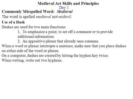 Medieval Art Skills and Principles Commonly Misspelled Word: Medieval The word is spelled medieval not midevil. Use of a Dash Dashes are used for two main.