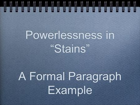 "Powerlessness in ""Stains"" A Formal Paragraph Example."
