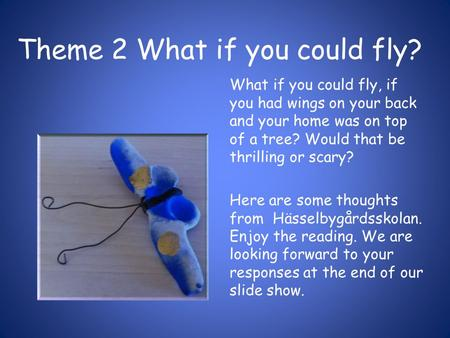 Theme 2 What if you could fly? What if you could fly, if you had wings on your back and your home was on top of a tree? Would that be thrilling or scary?