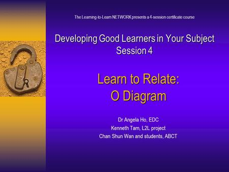 Developing Good Learners in Your Subject Session 4 The Learning-to-Learn NETWORK presents a 4-session certificate course Developing Good Learners in Your.