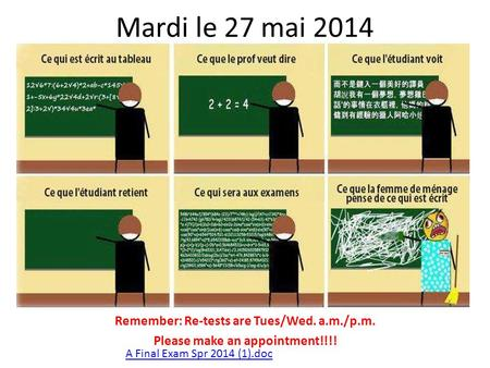 Mardi le 27 mai 2014 Remember: Re-tests are Tues/Wed. a.m./p.m. Please make an appointment!!!! A Final Exam Spr 2014 (1).doc.