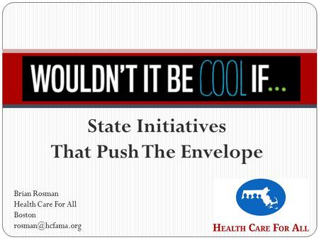 State Initiatives That Push The Envelope Brian Rosman Health Care For All Boston