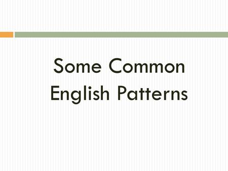 Some Common English Patterns 1. Missing Main Verb  Remember that every English sentence must have a subject and a main verb. (A sentence may or may.