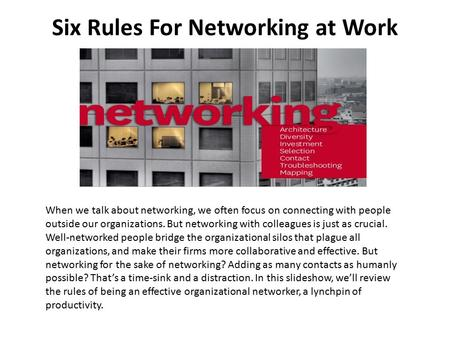 Six Rules For Networking at Work When we talk about networking, we often focus on connecting with people outside our organizations. But networking with.