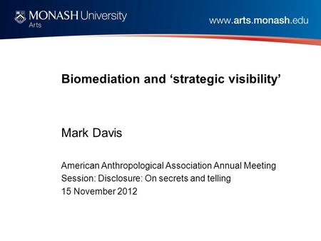 Biomediation and 'strategic visibility' Mark Davis American Anthropological Association Annual Meeting Session: Disclosure: On secrets and telling 15 November.