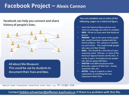 Facebook Project – Alexis Cannon Facebook can help you connect and share history of people's lives. You can complete one or more of the following pages.