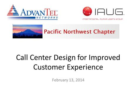 February 13, 2014 Call Center Design for Improved Customer Experience.