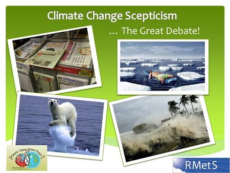 … The Great Debate!. There are many Sceptics, and there are certainly many things to be sceptical of… Climate Change Scepticism …but is climate change.
