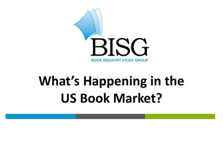 THE BOOK INDUSTRY BY THE NUMBERS What's Happening in the US Book Market?