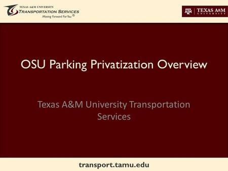 Transport.tamu.edu OSU Parking Privatization Overview Texas A&M University Transportation Services.