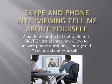 "What to do and what not to do in a SKYPE virtual interview-How to answer phone questions-The age old ""Tell me about yourself"""