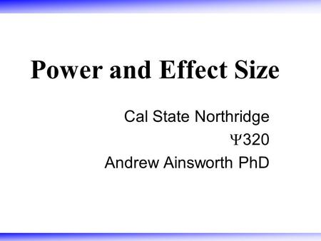 Power and Effect Size Cal State Northridge  320 Andrew Ainsworth PhD.