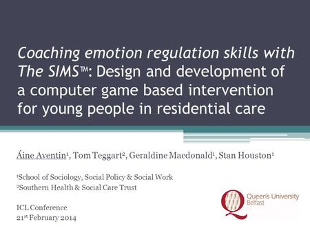 Coaching emotion regulation skills with The SIMS™: Design and development of a computer game based intervention for young people in residential care Áine.