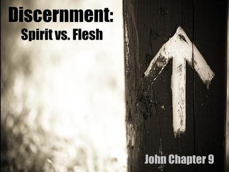 "Discernment: Spirit vs. Flesh John Chapter 9. ""The only exercise some people get is jumping to conclusions, running down their friends, side-stepping."