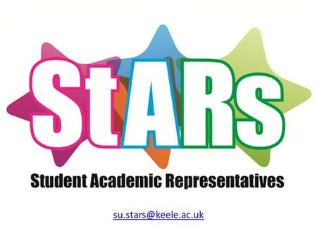 What are StARs? Student Academic Representatives (StARs) are students who represent their peers opinions, views, grievances and.