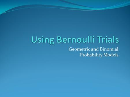 Using Bernoulli Trials