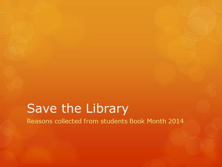 Save the Library Reasons collected from students Book Month 2014.