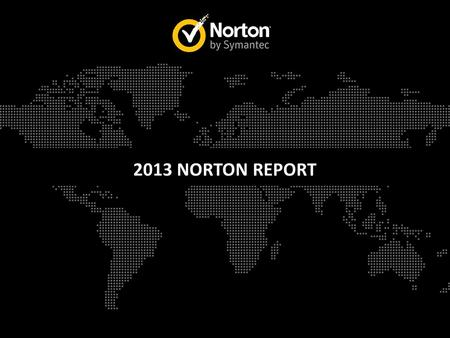 2013 NORTON REPORT. 24 COUNTRIES AUSTRALIA, BRAZIL, CANADA, CHINA, COLOMBIA, DENMARK, FRANCE, GERMANY, INDIA, ITALY, JAPAN, MEXICO, NETHERLANDS, NEW ZEALAND,