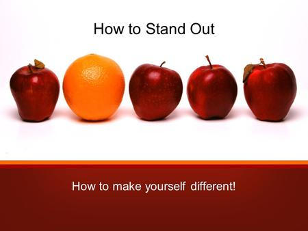 How to Stand Out How to make yourself different!.