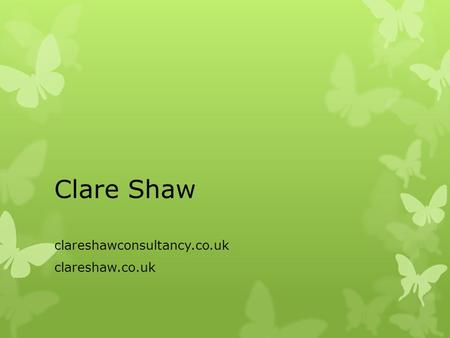 Clare Shaw clareshawconsultancy.co.uk clareshaw.co.uk.