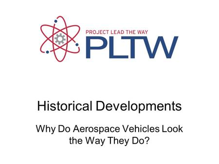 Historical Developments Why Do Aerospace Vehicles Look the Way They Do?