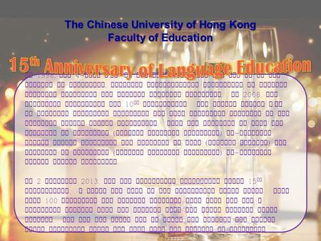 In 1998, the 4- year B. Ed. in Language Education was set up at the Faculty of Education, offering undergraduate programmes on English Language Education.