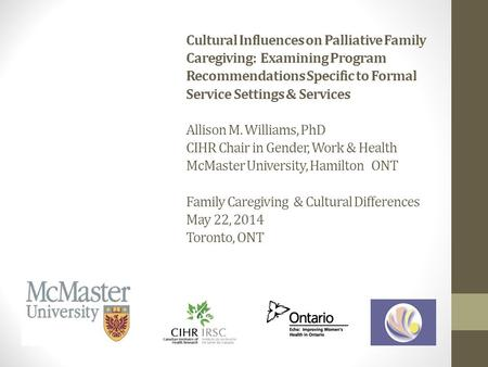 Cultural Influences on Palliative Family Caregiving: Examining Program Recommendations Specific to Formal Service Settings & Services Allison M. Williams,
