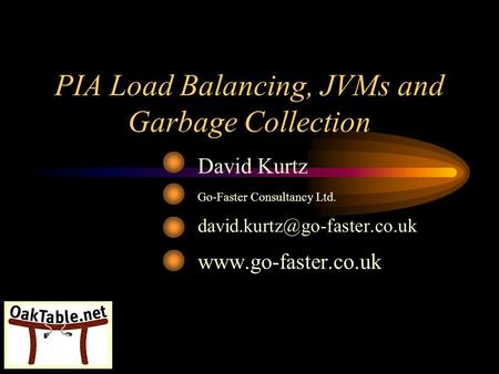 PIA Load Balancing, JVMs and Garbage Collection David Kurtz Go-Faster Consultancy Ltd.
