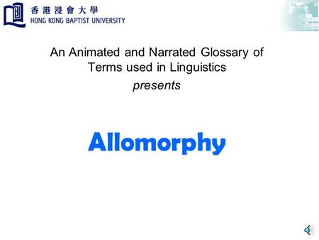 Allomorphy An Animated and Narrated Glossary of Terms used in Linguistics presents.