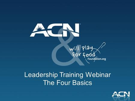 Leadership Training Webinar The Four Basics. 1.Pique The Four Basics of Building Your ACN Business 2.Invite 3.Present 4.Equip/Train.