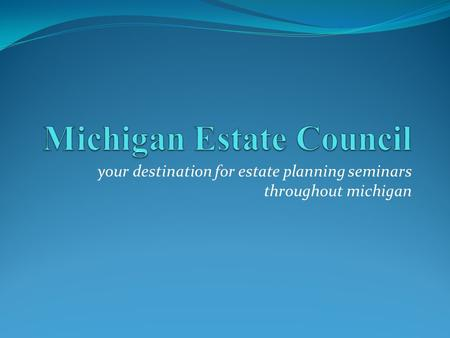Your destination for estate planning seminars throughout michigan.