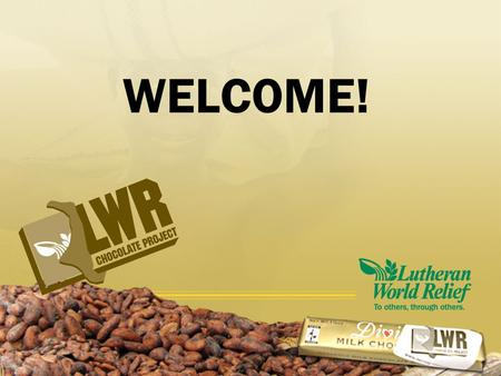 WELCOME!. Ninety percent of the world's cocoa is grown by families on small farms of 12 acres or less.
