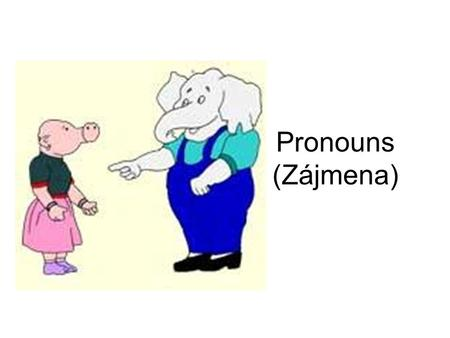 Pronouns (Zájmena). What types of pronouns does Czech have? Personal Reflexive Interrogative Possessive Demonstrative Relative Quantifying (já, ty, on,