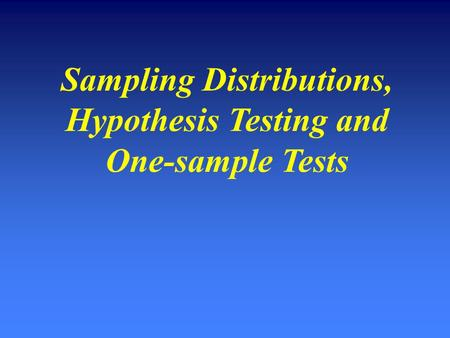Sampling Distributions, Hypothesis Testing and One-sample Tests.