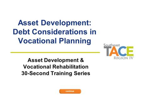 Asset Development: Debt Considerations in Vocational Planning Asset Development & Vocational Rehabilitation 30-Second Training Series.