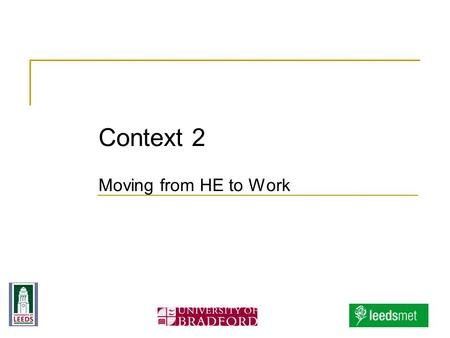 Context 2 Moving from HE to Work. Context 2 Stage 5 of Student Lifecycle Model Work-based learning Progress File for Under- and Post-graduate Nurses 2.