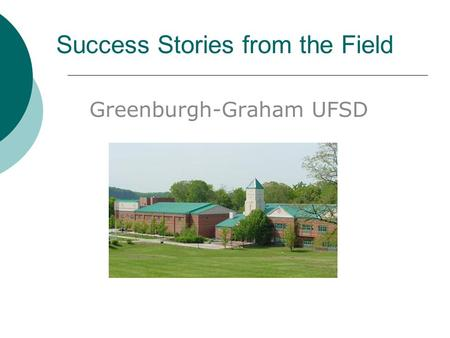 Success Stories from the Field Greenburgh-Graham UFSD.