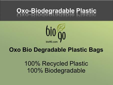 Oxo-Biodegradable Plastic Oxo-Biodegradable Plastic