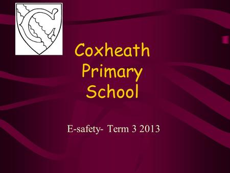 Coxheath Primary School E-safety- Term 3 2013. Purpose To outline the use of the internet in school The use of the internet outside school What are the.