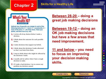 Copyright © by Holt, Rinehart and Winston. All rights reserved. ResourcesChapter menu Skills for a Healthy Life Chapter 2 Between 28-20 – doing a great.