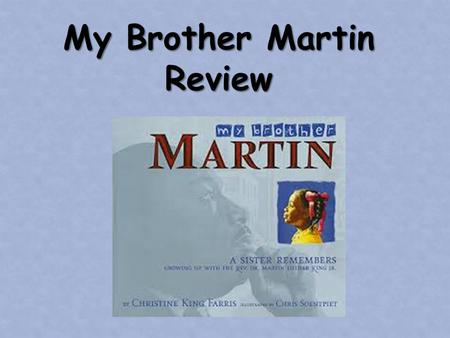 "My Brother Martin Review. What genre is ""My Brother Martin?"" ""My Brother Martin"" is a biography. The story tells about a real person's life, but is written."