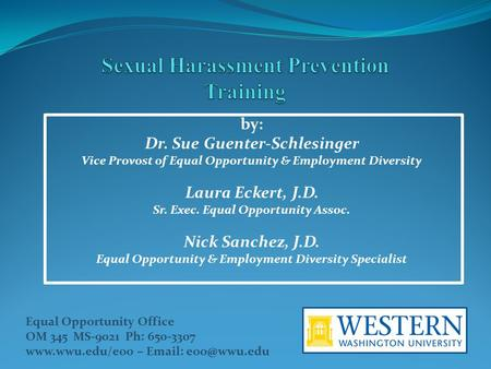 by: Dr. Sue Guenter-Schlesinger Vice Provost of Equal Opportunity & Employment Diversity Laura Eckert, J.D. Sr. Exec. Equal Opportunity Assoc. Nick Sanchez,