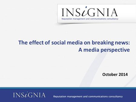 The effect of social media on breaking news: A media perspective October 2014.
