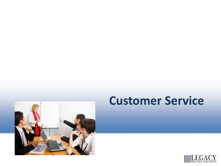 Customer Service. Module One: Getting Started Each and every one of us serves customers. This workshop will look at all types of customers and how we.