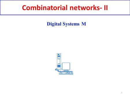 Combinatorial networks- II 1 Digital Systems M. Adder 2 Let's see the truth table of a combinatorial network whose output values correspond to the numerical.
