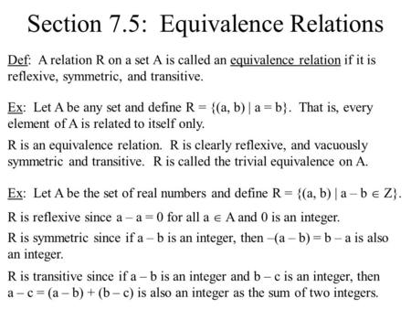 Section 7.5: Equivalence Relations Def: A relation R on a set A is called an equivalence relation if it is reflexive, symmetric, and transitive. Ex: Let.