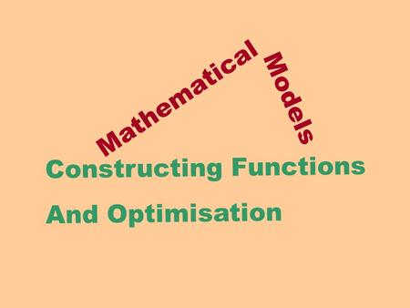 Mathematical Models Constructing Functions And Optimisation.