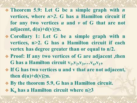  Theorem 5.9: Let G be a simple graph with n vertices, where n>2. G has a Hamilton circuit if for any two vertices u and v of G that are not adjacent,
